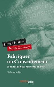 Edward Herman et Noam Chomsky - Fabriquer un consentement - La gestion politique des médias de masse.
