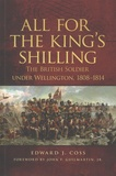 Edward-J Coss - All for the King's Shilling - The British Soldier under Wellington, 1808-1814.