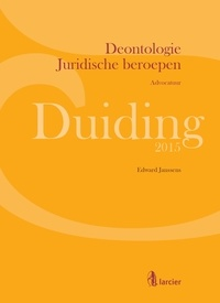 Edward Janssens et Frederiek Baudoncq - Duiding Deontologie Juridische beroepen: advocatuur.