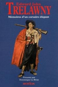 Edward John Trelawney - Mémoires d'un corsaire élégant - Mémoires d'un cadet de famille, souvenirs des derniers jours de Shelley et Byron.