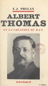 Edward Joseph Phelan et Jean Guéhenno - Albert Thomas et la création du B.I.T..