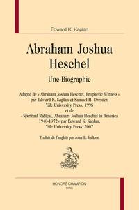 Edward K Kaplan - Abraham Joshua Heschel - Une biographie.