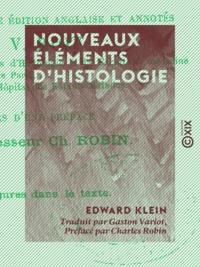 Edward Klein et Gaston Variot - Nouveaux éléments d'histologie.