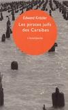 Edward Kritzler - Les pirates juifs des Caraïbes - L'incroyable histoire des protégés de Christophe Colomb.