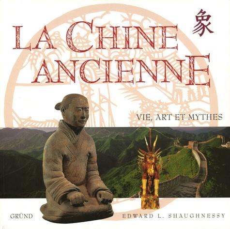 Edward-L Shaugnessy - la Chine ancienne - Vie, art et mythes.