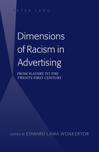 Edward lama Wonkeryor - Dimensions of Racism in Advertising - From Slavery to the Twenty-First Century.