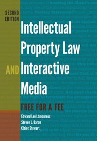 Edward Lee Lamoureux et Steven l. Baron - Intellectual Property Law and Interactive Media - Free for a Fee.