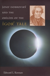 Edward Louis Keenan - Josef Dobrosky and the Origins of the Igor' Tale.