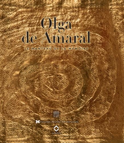 Edward Lucie-Smith et Juan Carlos Moyano Ortiz - Olga de Amaral - Le manteau de la mémoire.