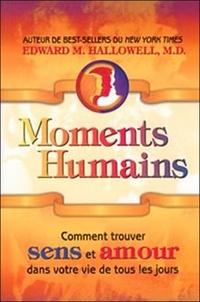 Edward-M Hallowell - Moments humains - Comment trouver sens et amour dans votre vie de tous les jours.