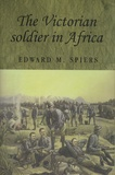 Edward M Spiers - The Victorian Soldier in Africa.