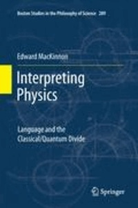 Edward MacKinnon - Interpreting Physics - Language and the Classical/Quantum Divide.