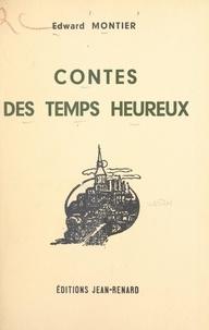Edward Montier - Contes des temps heureux.