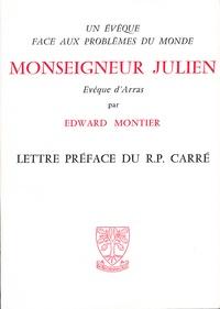 Edward Montier - Monseigneur Julien évêque d'Arras, un évêque face aux problèmes du monde.