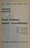 Edward Montier - Pour l'élever, jeune travailleuse ! - Aux ouvrières, aux employées, aux jocistes, aux midinettes de France.
