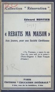 Edward Montier - Rebâtis ma maison - Aux jeunes, pour une société chrétienne.