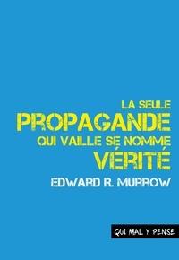 Edward Murrow - La seule propagande qui vaille se nomme vérité - Discours sur la responsabilité et le devenir des médias.