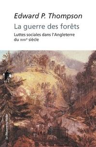 Edward Palmer Thompson - La guerre des forêts - Luttes sociales dans l'Angleterre du XVIIIe siècle.