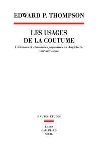 Edward Palmer Thompson - Les usages de la coutume - Traditions et résistances populaires en Angleterre, XVIIe-XIXe siècles.