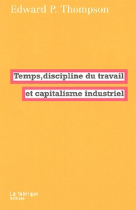 Edward Palmer Thompson - Temps, discipline du travail et capitalisme industriel.