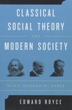Edward Royce - Classical Social Theory and Modern Society - Marx, Durkheim, Weber.