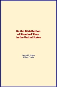 Edward S. Holden et William F. Allen - On the Distribution of Standard Time in the United States.