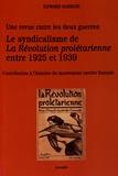 Edward Sarboni - Le syndicalisme de La Révolution prolétarienne entre 1925 et 1939 - Contribution à l'histoire du mouvement ouvrier français.
