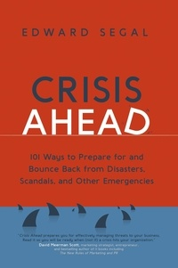 Edward Segal - Crisis Ahead - 101 Ways to Prepare for and Bounce Back From Disasters, Scandals, and Other Emergencies.
