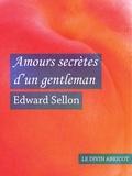 Edward Sellon - Amours secrètes d'un gentleman (érotique).