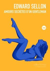 Edward Sellon - Amours secrètes d'un gentleman.