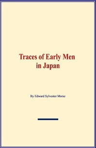 Edward Sylvester Morse - Traces of Early Men in Japan.
