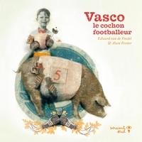 Edward Van de Vendel et Alain Verster - Vasco le cochon footballeur.