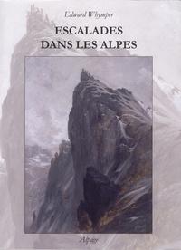 Edward Whymper - Escalades dans les Alpes de 1860 à 1865.