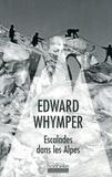 Edward Whymper - Escalades dans les Alpes.