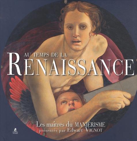 Edwart Vignot - Au temps de la Renaissance - Les maîtres du Maniérisme.