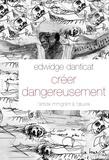 Edwidge Danticat - Créer dangereusement - L'artiste immigrant à l'œuvre.