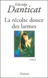 Edwidge Danticat - La récolte douce des larmes.