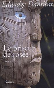 Edwidge Danticat - Le briseur de rosée.