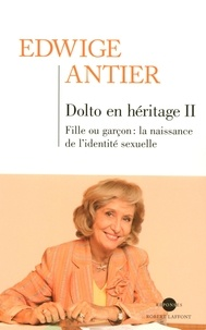 Edwige Antier - Dolto en héritage - Tome 2, Fille ou garçon ? La naissance de l'identité sexuelle.