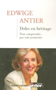 Edwige Antier - Dolto en héritage - Tout comprendre, pas tout permettre.