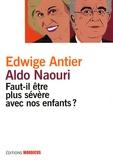 Edwige Antier et Aldo Naouri - Faut-il être plus sévère avec nos enfants ?.