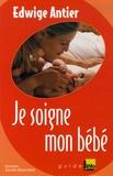 Edwige Antier - Je soigne mon bébé.