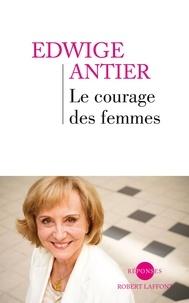 Edwige Antier - Le Courage des femmes.