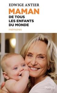 Edwige Antier - Maman de tous les enfants du monde - Mémoires.