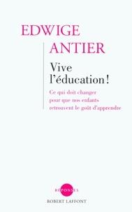 Edwige Antier - Vive l'éducation ! - Ce qui doit changer pour que nos enfants retrouvent le goût d'apprendre.