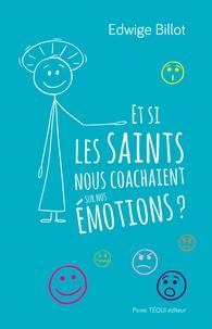 Edwige Billot - Et si les saints nous coachaient sur nos émotions ?.