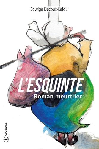 Edwige Decoux-Lefoul - L'esquinte - roman meurtrier.