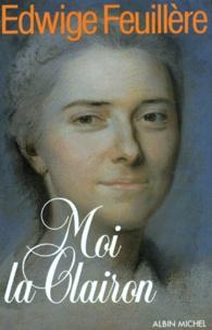 Edwige Feuillère - Moi, la Clairon.