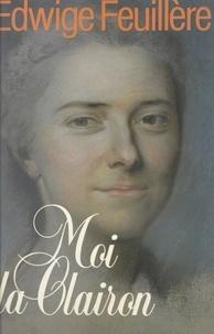 Edwige Feuillère - Moi la Clairon.
