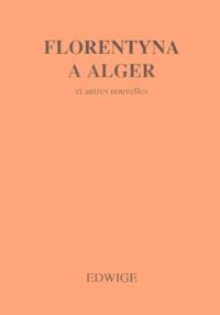 Edwige - Florentyna à Alger et autres nouvelles.
